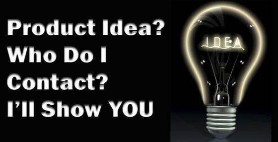 Product Idea? Who Do I Contact? I'll Show YOU