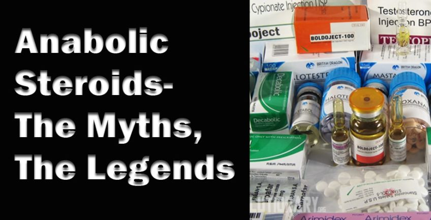 Anabolic Steroids- The Myths, The Legends