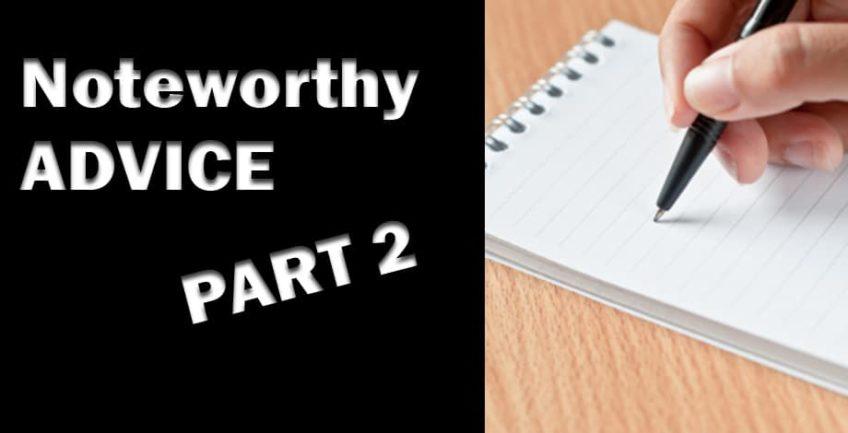 Noteworthy Advice Part 2