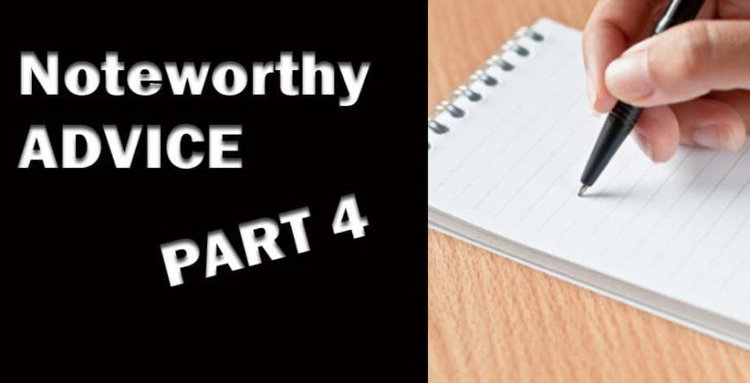 Noteworthy Advice Part 4